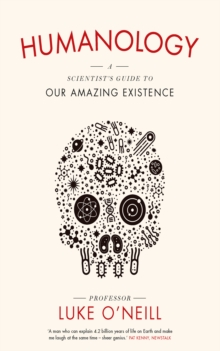 Humanology : A Scientist's Guide to Our Amazing Existence, EPUB eBook