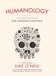 Humanology : A Scientist's Guide to our Amazing Existence, Hardback Book