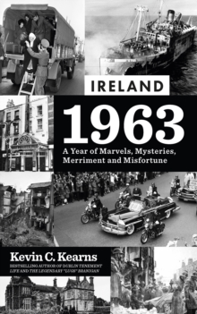 Ireland 1963 : A Year of Marvels, Mysteries, Merriment and Misfortune, EPUB eBook