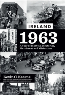 Ireland 1963 : A Year of Marvels, Mysteries, Merriment and Misfortune, Hardback Book