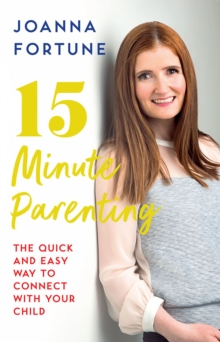 15-Minute Parenting : The Quick and Easy Way to Connect with Your Child, Paperback / softback Book