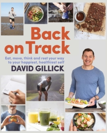 Back on Track : Eat, Move, Think and Rest Your Way to Your Happiest, Healthiest Self, Paperback / softback Book