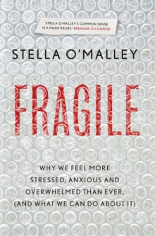 Fragile : Why we feel more anxious, stressed and overwhelmed than ever, and what we can do about it, Paperback / softback Book