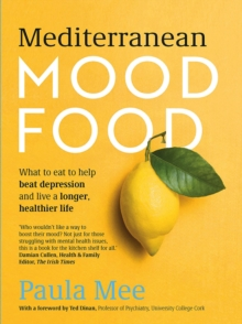 Mediterranean Mood Food : What to eat to help beat depression and live a longer, healthier life, Paperback / softback Book