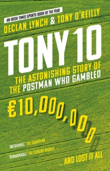 Tony 10 : The astonishing story of the postman who gambled EURO10,000,000 ... and lost it all, Paperback / softback Book