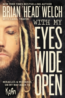 With My Eyes Wide Open : Miracles and Mistakes on My Way Back to KoRn, Hardback Book