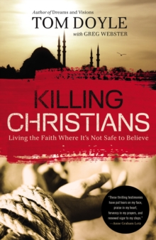 Killing Christians : Living the Faith Where It's Not Safe to Believe, Paperback / softback Book