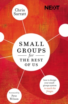 Small Groups for the Rest of Us : How to Design Your Small Groups System to Reach the Fringes, Paperback / softback Book