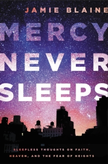 Mercy Never Sleeps : Sleepless Thoughts on Faith, Heaven, and the Fear of Heights, Paperback / softback Book