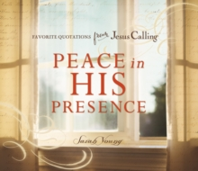 Peace in His Presence: Favorite Quotations from Jesus Calling, Hardback Book