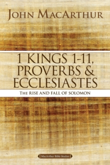 1 Kings 1 to 11, Proverbs, and Ecclesiastes : The Rise and Fall of Solomon, Paperback / softback Book