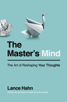 The Master's Mind : The Art of Reshaping Your Thoughts, Paperback Book