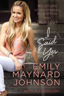 I Said Yes : My Story of Heartbreak, Redemption, and True Love, Hardback Book