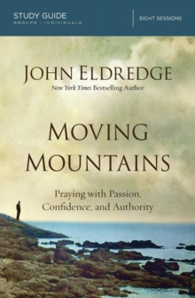 Moving Mountains Study Guide : Praying with Passion, Confidence, and Authority, Paperback / softback Book