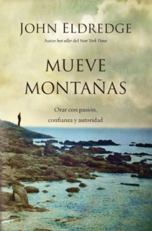 Mueve montanas : Praying with Passion, Confidence, and Authority, Paperback Book
