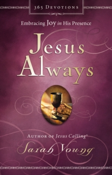 Jesus Always : Embracing Joy in His Presence, Hardback Book