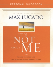 It's Not About Me Personal Guidebook : Rescue from the Life We Thought Would Make Us Happy, Paperback Book