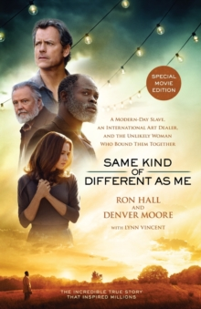 Same Kind of Different As Me Movie Edition : A Modern-Day Slave, an International Art Dealer, and the Unlikely Woman Who Bound Them Together, Paperback / softback Book