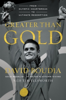 Greater Than Gold : From Olympic Heartbreak to Ultimate Redemption, Hardback Book