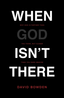 When God Isn't There : Why God Is Farther than You Think but Closer than You Dare Imagine, Paperback / softback Book