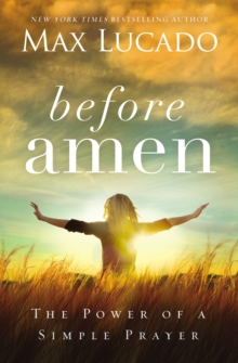 Before Amen : The Power of a Simple Prayer, Paperback / softback Book