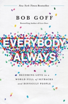 Everybody, Always : Becoming Love in a World Full of Setbacks and Difficult People, Paperback Book
