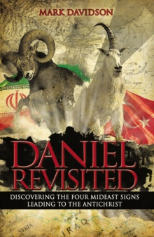 Daniel Revisited : Discovering the Four Mideast Signs Leading to the Antichrist, Paperback Book
