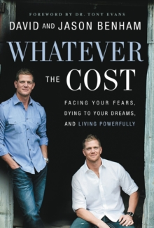 Whatever the Cost : Facing Your Fears, Dying to Your Dreams, and Living Powerfully, Paperback Book