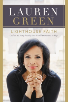 Lighthouse Faith : God as a Living Reality in a World Immersed in Fog, Hardback Book