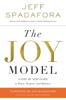 The Joy Model : A Step-by-Step Guide to Peace, Purpose, and Balance, Hardback Book