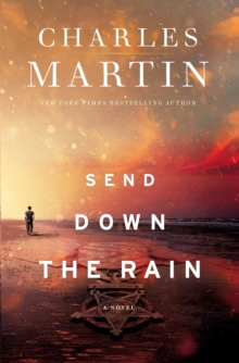 Send Down the Rain : New from the author of The Mountain Between Us and the New York Times bestseller Where the River Ends, Hardback Book