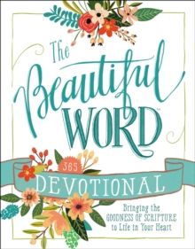 The Beautiful Word Devotional : Bringing the Goodness of Scripture to Life in Your Heart, Hardback Book