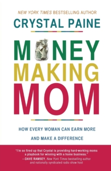 Money-Making Mom : How Every Woman Can Earn More and Make a Difference, Paperback Book