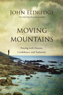 Moving Mountains : Praying with Passion, Confidence, and Authority, Paperback / softback Book