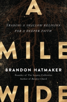 A Mile Wide : Trading a Shallow Religion for a Deeper Faith, Paperback Book