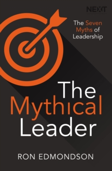 The Mythical Leader : The Seven Myths of Leadership, Paperback Book