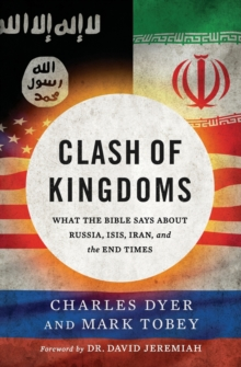 Clash of Kingdoms : What the Bible Says about Russia, ISIS, Iran, and the End Times, Paperback Book