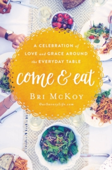 Come and Eat : A Celebration of Love and Grace Around the Everyday Table, Paperback / softback Book