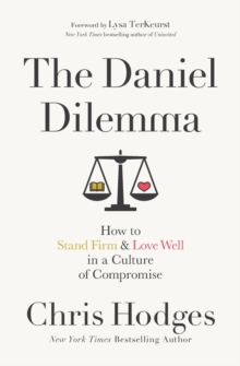 The Daniel Dilemma : How to Stand Firm and Love Well in a Culture of Compromise, Paperback / softback Book