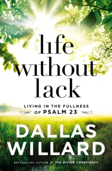 Life Without Lack : Living in the Fullness of Psalm 23, Hardback Book