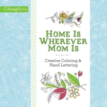 Home Is Wherever Mom Is Adult Coloring Book: Creative Coloring and   Hand Lettering, Paperback Book