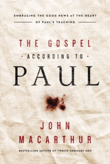 The Gospel According to Paul : Embracing the Good News at the Heart of Paul's Teachings, Paperback / softback Book