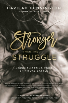 Stronger than the Struggle : Uncomplicating Your Spiritual Battle, Paperback Book