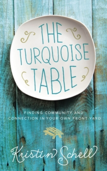 The Turquoise Table : Finding Community and Connection in Your Own Front Yard, Hardback Book