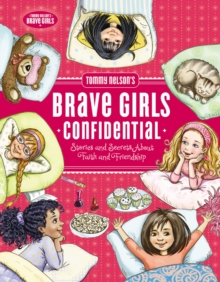 Tommy Nelson's Brave Girls Confidential : Stories and Secrets about Faith and Friendship, Hardback Book