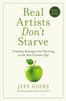 Real Artists Don't Starve : Timeless Strategies For Thriving In The New Creative Age, Paperback Book
