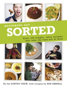Beginners Get . . . Sorted : Over 140 Simple, Tasty Recipes That Take the Fuss out of Food, Paperback Book