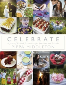 Celebrate : A Year of British Festivities for Families and Friends, Hardback Book