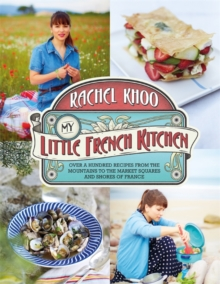 My Little French Kitchen : Over 100 recipes from the mountains, market squares and shores of France, Hardback Book