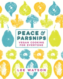 Peace and Parsnips : Vegan Cooking for Everyone, Hardback Book